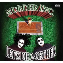 Murder Inc. - Let's Die 2-Gether