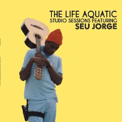 Seu Jorge - The Life Aquatic: Studio Sessions