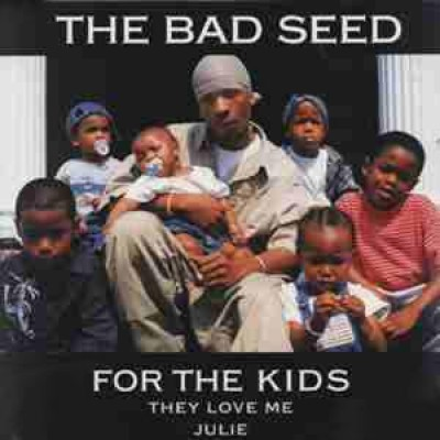 Bad Seed,The - For The Kids / They Love Me