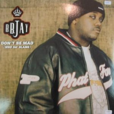 B.B. Jay - Don't Be Mad (Who Da' Blame)