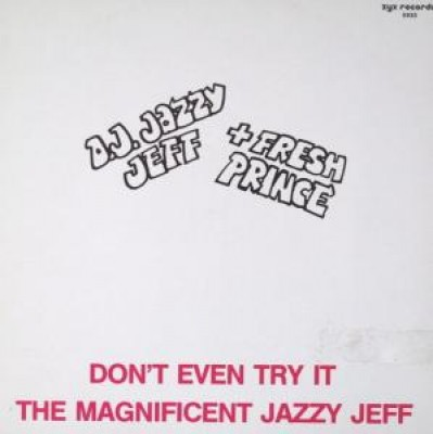 DJ Jazzy Jeff & The Fresh Prince - Don't Even Try It / The Magnificent Jazzy Jeff