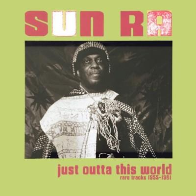 Sun Ra - Just Outta This World - Rare Tracks 1955-1961