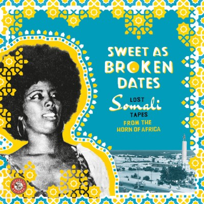 Various - Sweet As Broken Dates: Lost Somali Tapes From The Horn Of Africa