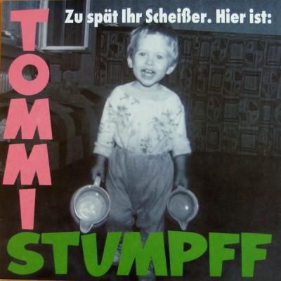 Tommi Stumpff - Zu Spät Ihr Scheißer. Hier Ist: Tommi Stumpff
