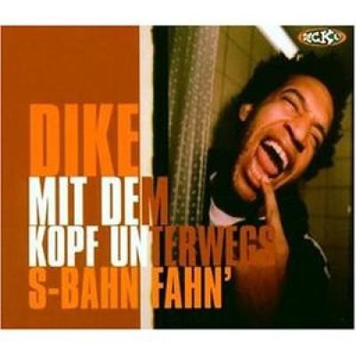 Dike - Mit Dem Kopf Unterwegs / S-Bahn Fahn'