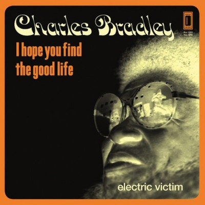 Charles Bradley - I Hope You Find The Good Life / Electric Victim