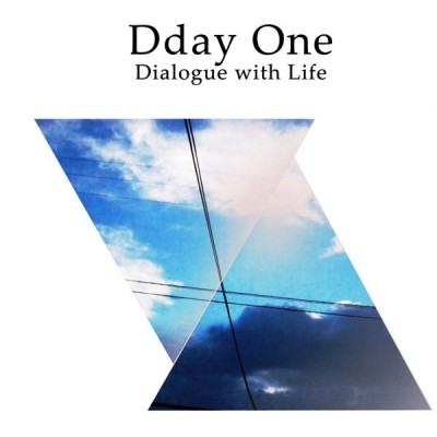 Dday One - Dialogue With Life