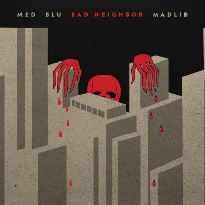 MED, Blu , Madlib - Bad Neighbor