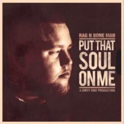 Rag'n'Bone Man - Put That Soul On Me