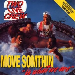 "The 2 Live Crew - Move Somthin' / ""Is What We Are"""