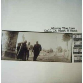 Above The Law - Call It What You Want (produced by Eazy E)
