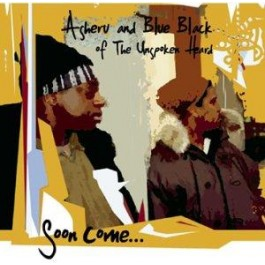 Asheru and Blue Black of the Unspoken Heard - Soon Come