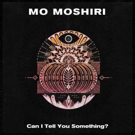 Mo Moshiri - Can I Tell You Something?