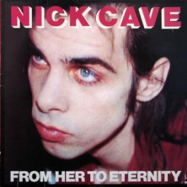 Nick Cave Featuring The Bad Seeds - From Her To Eternity