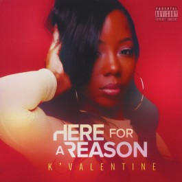 K'Valentine - Here For A Reason