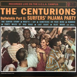 The Centurions - Bullwinkle Part II: Surfers' Pajama Party Recorded Live On The U.C.L.A. Campus