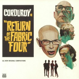Corduroy - Return Of The Fabric Four