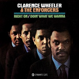 Clarence Wheeler & The Enforcers - Right On / Doin' What We Wanna Do