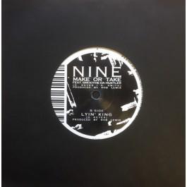 Nine - Make Or Take / Lyin' King