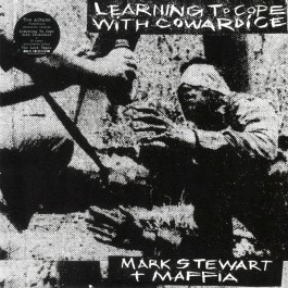 Mark Stewart And The Maffia - Learning To Cope With Cowardice / The Lost Tapes (Definitive Edition)