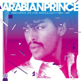 The Arabian Prince - Innovative Life • The Anthology • 1984-1989