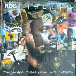 Reks - T.H.I.N.G.S. (The Hunger Inside Never Gets Satisfied)
