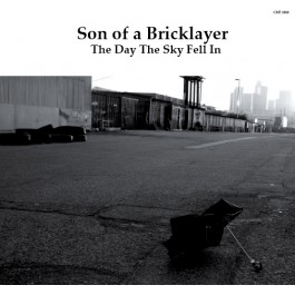 Son Of A Bricklayer - The Day The Sky Fell In