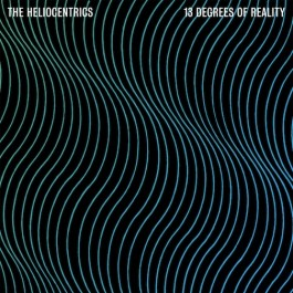 Heliocentrics, The - 13 Degrees Of Reality
