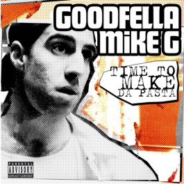 Goodfella Mike G - Time To Make The Pasta