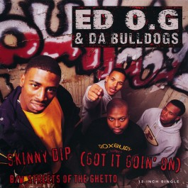 Ed O.G & Da Bulldogs - Skinny Dip (Got It Goin' On) B/W Streets Of The Ghetto