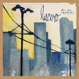 Lucero - All A Man Should Do