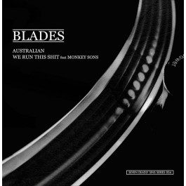 Blades - Australian / We Run This Shit
