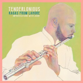 Tenderlonious - Ragas From Lahore, Improvisations With Jaubi