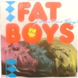 Fat Boys - If It Ain't One Thing It's Anuddah