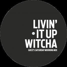 DJ Goce - Livin' It Up Witcha (Goce's Saturday Morning Mix) / Do You Want Heat (Goce's Kidada Mix)