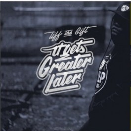 Tiff The Gift - It Gets Greater Later