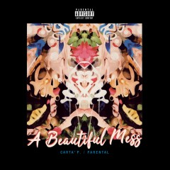 Carta' P & Parental - A Beautiful Mess (Deluxe Edition)