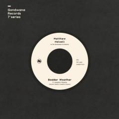 Matthew Halsall & The Gondwana Orchestra - Badder Weather / As I Walk