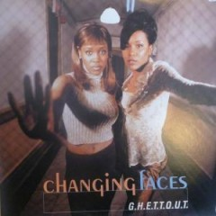 Changing Faces - G.H.E.T.T.O.U.T.
