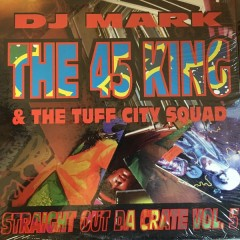 DJ Mark: The 45 King & The Tuff City Squad - Straight Out Da Crate Volume 5