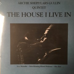 Archie Shepp/Lars Gullin Quintet - The House I Live In