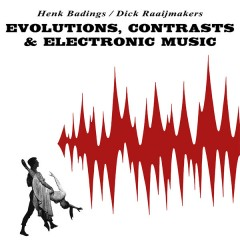 Henk Badings - Evolutions, Contrasts & Electronic Music
