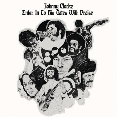Johnny Clarke - Enter Into His Gate With Praise