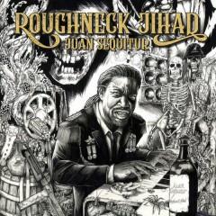 Roughneck Jihad - Juan Sequitur
