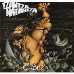 Tzantza Matantza - A la Cabeza