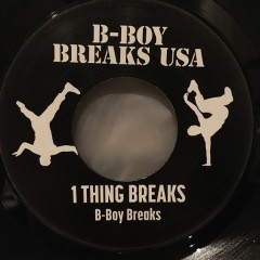 B-Boy Breaks - 1 Thing Breaks / Gotta Work The Breaks