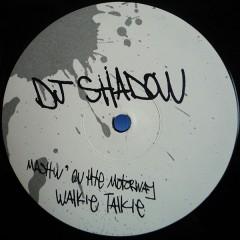 DJ Shadow - Mashin' On The Motorway / Walkie Talkie
