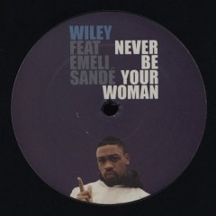 Wiley Feat. Emeli Sandé - Never Be Your Woman