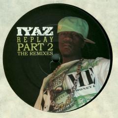 Iyaz - Replay (Part 2 The Remixes)