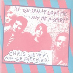 Chris Sievey And The Freshies - If You Really Love Me, Buy Me A Shirt